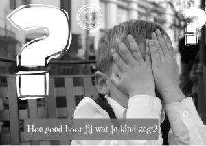 Hoe goed hoor jij wat je kind zegt?